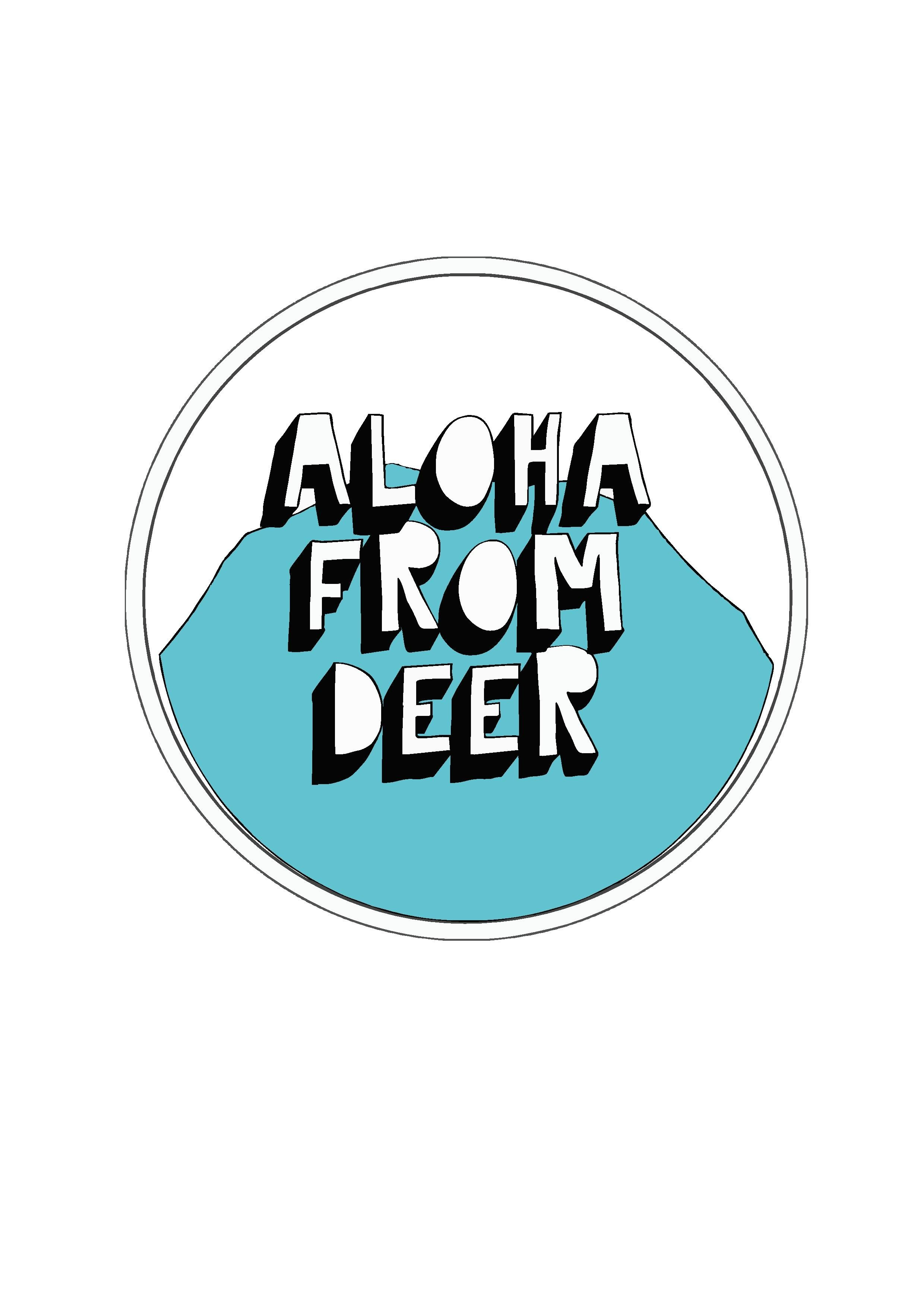 Aloha from deer   NOT JUST A LABEL