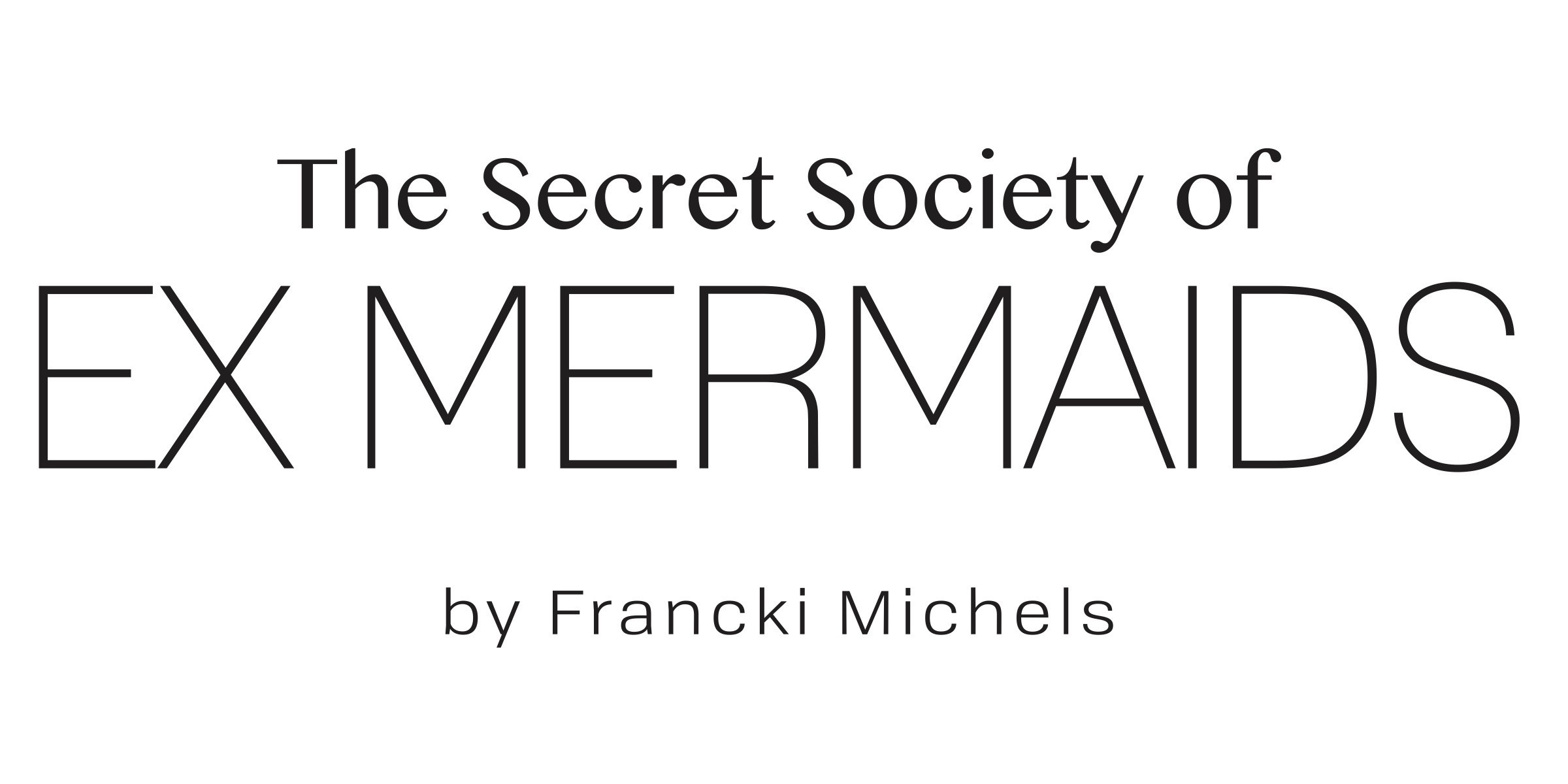 The Secret Society of Ex Mermaids | NOT JUST A LABEL